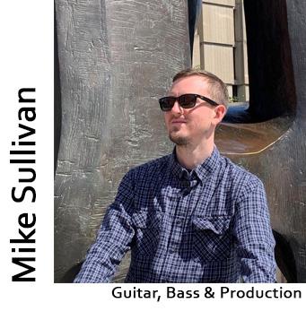 Mike Sullivan, Guitar, Bass & Production